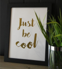 JUST BE COOL